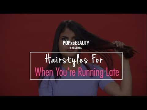 Hairstyles For When You're Running Late - POPxo Beauty 7